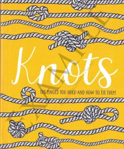 Knots - The Knots You Need to Know and How to Tie Them Front Cover
